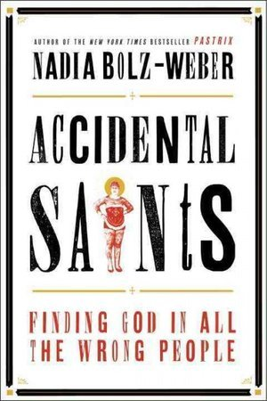 cover image for Accidental Saints: Finding God In All The Wrong People