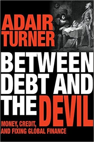 cover image for Between Debt and the Devil: Money, Credit and Fixing Global Finance,