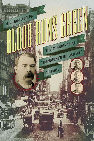 cover image for Blood Runs Green: The Murder that Transfixed Gilded Age Chicago
