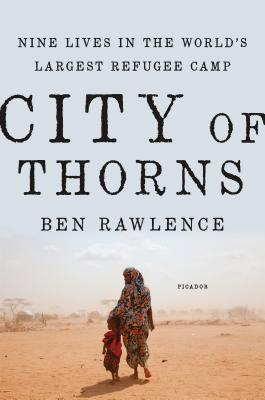 cover image for City of Thorns: Nine Lives in the World's Largest Refugee Camp