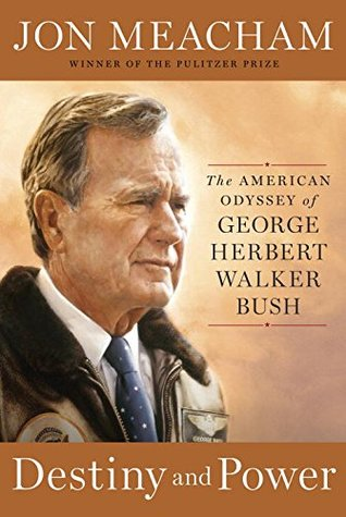 cover image for Destiny And Power: The American Odyssey Of George Herbert Walker Bush