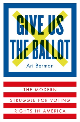 cover image for Give Us The Ballot: The Modern Struggle For Voting Rights In America
