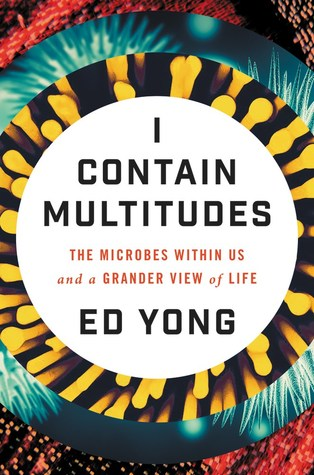 cover image for I Contain Multitudes: The Microbes Within Us and a Grander View of Life