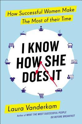 cover image for I Know How She Does It: How Successful Women Make The Most Of Their Time