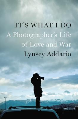cover image for It's What I Do: A Photographer's Life Of Love And War