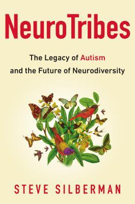 cover image for Neurotribes: The Legacy of Autism and How to Think Smarter about People who Think Differently