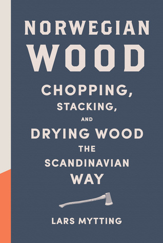 cover image for Norwegian Wood: Chopping, Stacking and Drying Wood the Scandinavian Way