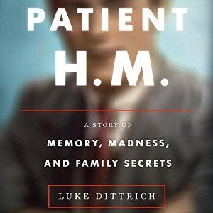 cover image for Patient HM: A Story of Memory, Madness, and Family Secrets
