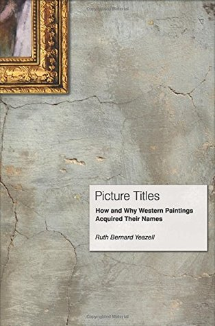 cover image for Picture Titles: How and Why Western Paintings Acquired Their Names