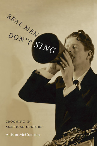 cover image for Real Men Don't Sing: Crooning In American Culture
