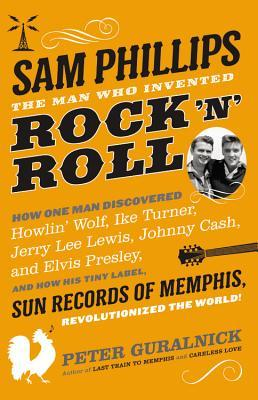cover image for Sam Phillips: The Man Who Invented Rock 'n' Roll