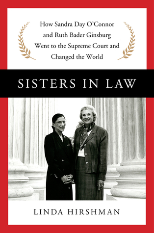 cover image for Sisters In Law: How Sandra Day O'Connor And Ruth Bader Ginsburg Went To The Supreme Court And Changed The World