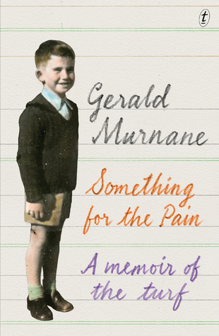 cover image for Something for the Pain: A Memoir of the Turf