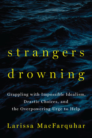 cover image for Strangers Drowning: Grappling With Impossible Idealism, Drastic Choices, And The Overpowering Urge To Help