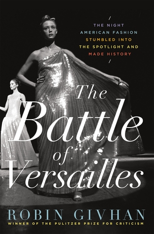 cover image for The Battle Of Versailles: The Night American Fashion Stumbled Into The Spotlight And Made History