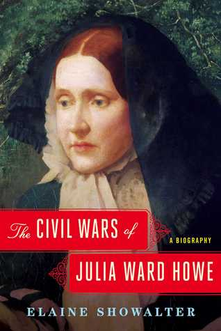 cover image for The Civil Wars of Julia Ward Howe. A Biography