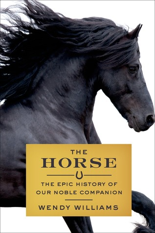 cover image for The Horse: The Epic History of Our Noble Companion