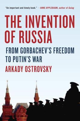 cover image for The Invention of Russia: The Journey from Gorbachev's Freedom to Putin's War