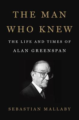 cover image for The Man Who Knew: The Life and Times of Alan Greenspan