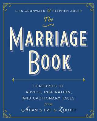 cover image for The Marriage Book: Centuries Of Advice, Inspiration, And Cautionary Tales From Adam And Eve To Zoloft