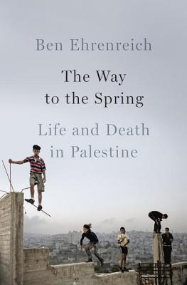 cover image for The Way to the Spring: Life and Death in Palestine
