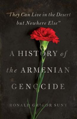 cover image for 'They Can Live in the Desert but Nowhere Else': A History of the Armenian Genocide