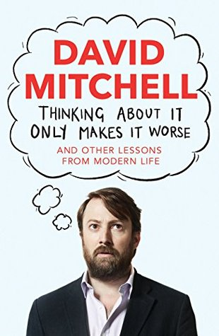 cover image for Thinking About It Only Makes It Worse (And Other Lessons From Modern Life)