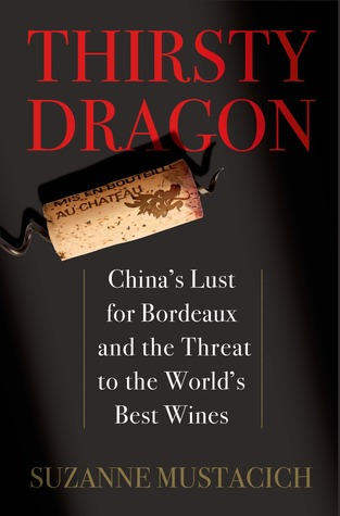 cover image for Thirsty Dragon: China's Lust for Bordeaux and the Threat to the World's Best Wines