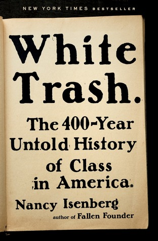 cover image for White Trash: The 400 Year Untold History of Class in America
